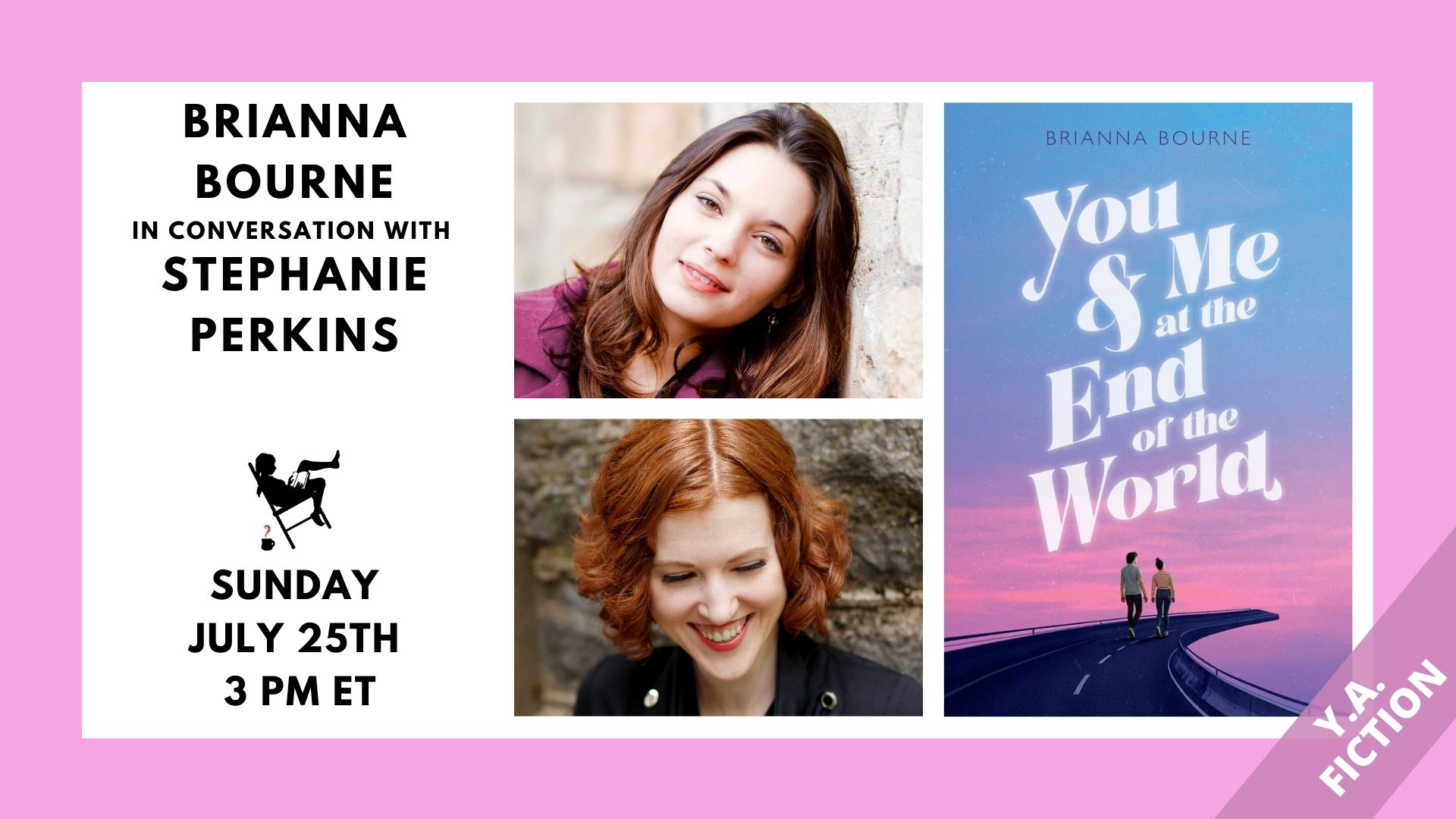 Image shows a pink border with a white box containing: You & Me at the End of the World book cover and title; photos of Brianna Bourne and Stephanie Perkins; and the event date of 7/25/21 at 3pm.