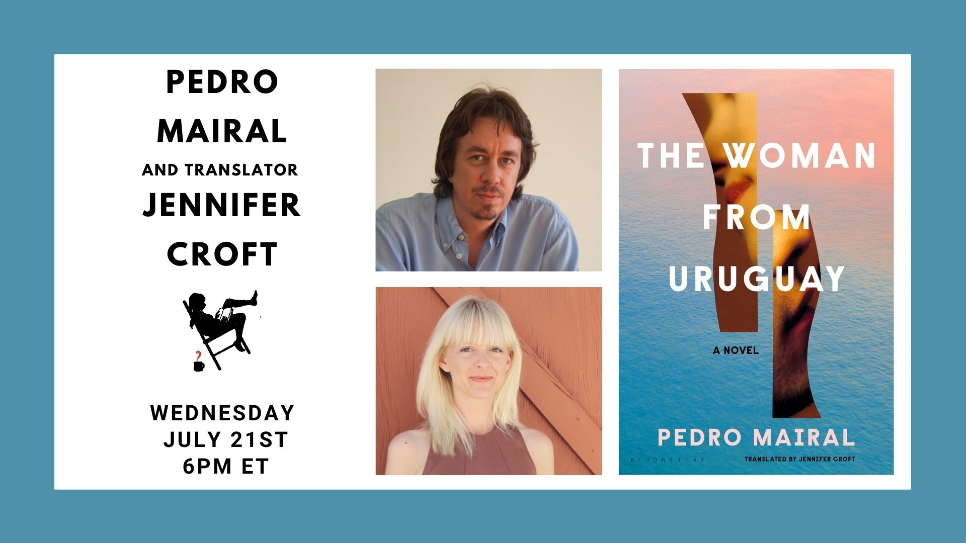 Image shows a blue border with a white box containing: The Woman from Uruguay book cover and title; photos of Pedro Mairal and Jennifer Croft; and the event date of 7/21/21 at 6pm.