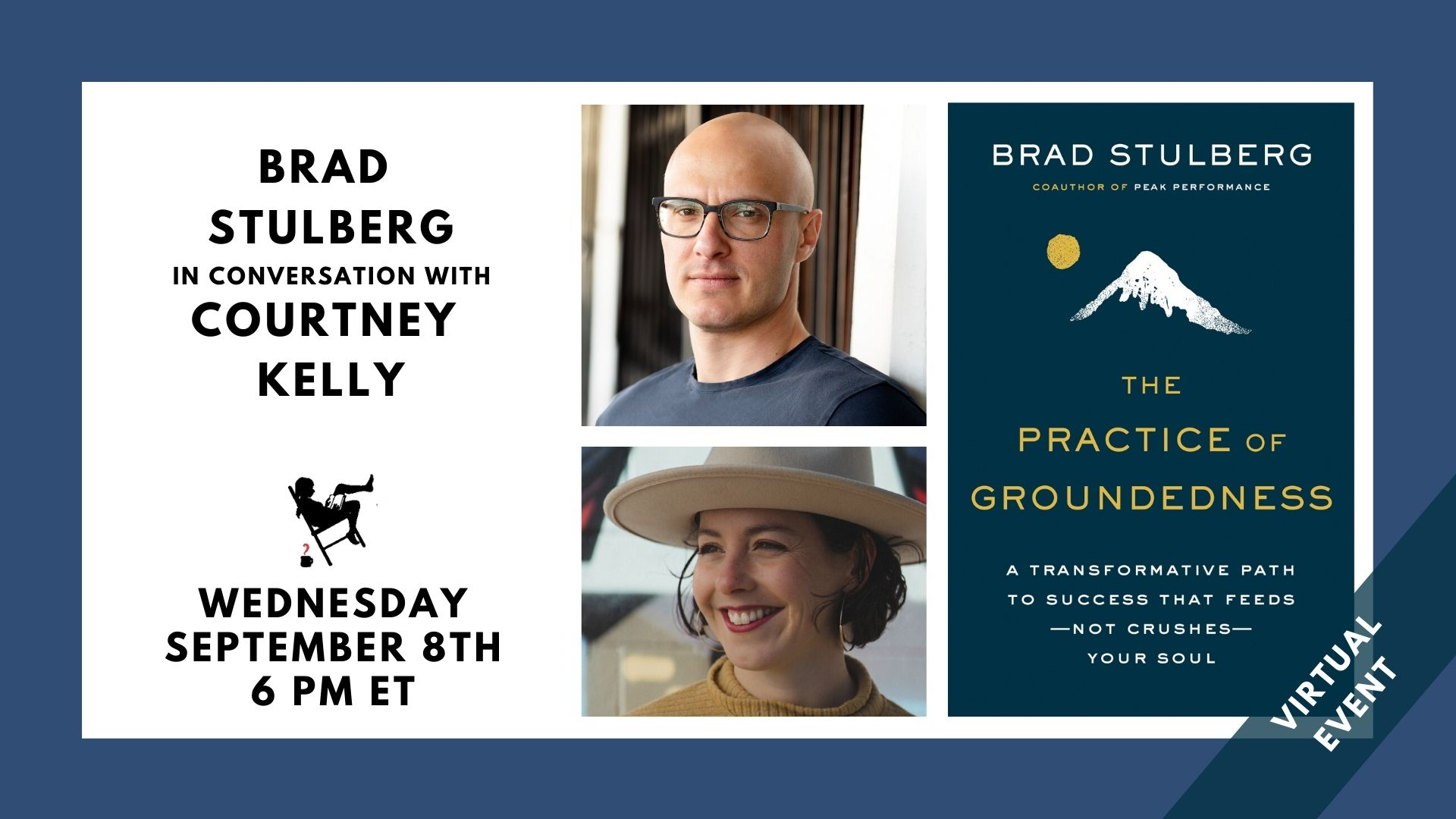 Image shows a blue border with a white box containing the text: Brad Stulberg in conversation with Courtney Kelly. Wednesday, September 8 at 6 PM ET. Virtual Event. Next to the text are photos of both people named and the cover of the Brad Stulberg's book THE PRACTICE OF GROUNDEDNESS