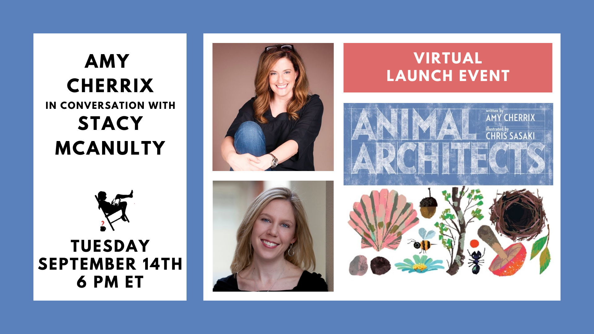Image for Virtual Launch Event with Amy Cherrix in conversation with Stacy McAnulty. Tuesday, September 14, 6 PM ET. Image shows photos of authors and the cover of the book ANIMAL ARCHITECTS