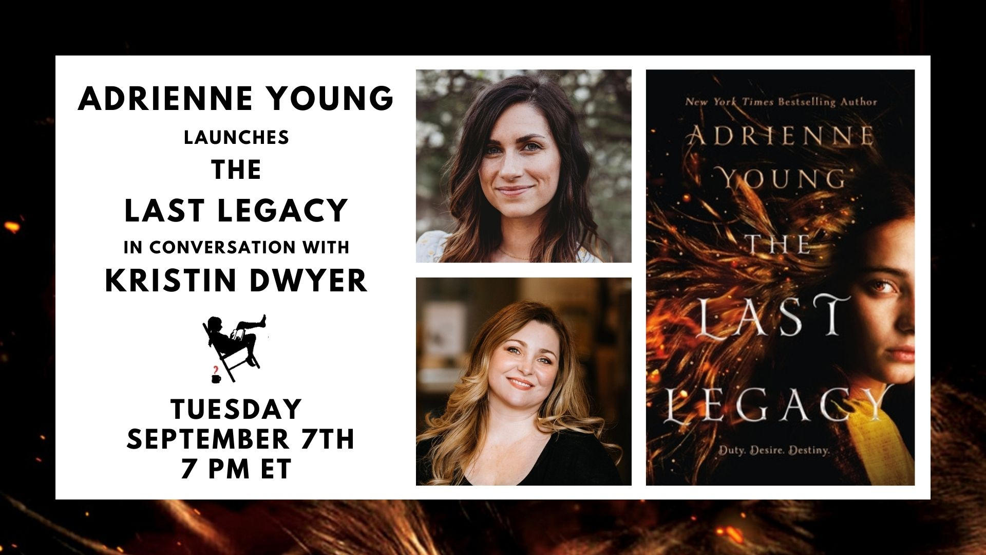 Image shows a black border with a white box containing: Adrienne Young presents The Last Legacy in conversation with Kristin Dwyer. Tuesday, September 7th, 7 PM ET. Photos of the authors and cover of the book are also shown.